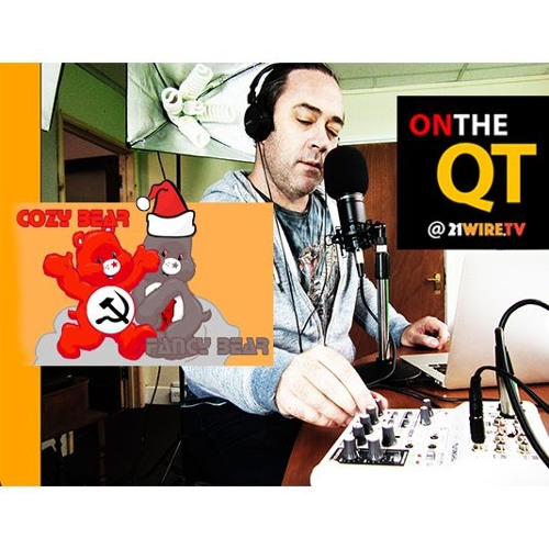 EPISODE #9 – 'ON THE QT' Holiday Special: 'Cozy Bears & Eggnogs' Russian Hack Hysteria (FULL SHOW)