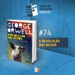 Caixa de Histórias 74 - A Revolução dos Bichos