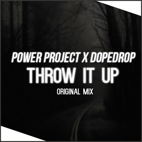 DOPEDROP & Power Project - Throw it Up (Original Mix)