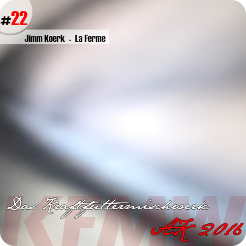 2016 #22: Jimm Koerk - La Ferme
