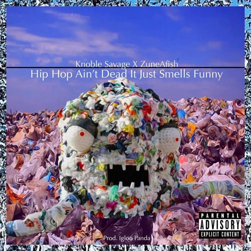Hip Hop Ain't Dead It Just Smells Funny feat Zune Afish (produced by Igloo Panda)