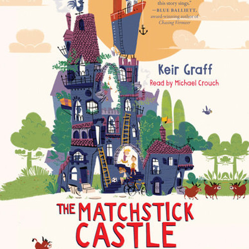 The Matchstick Castle by Keir Graff, read by Michael Crouch