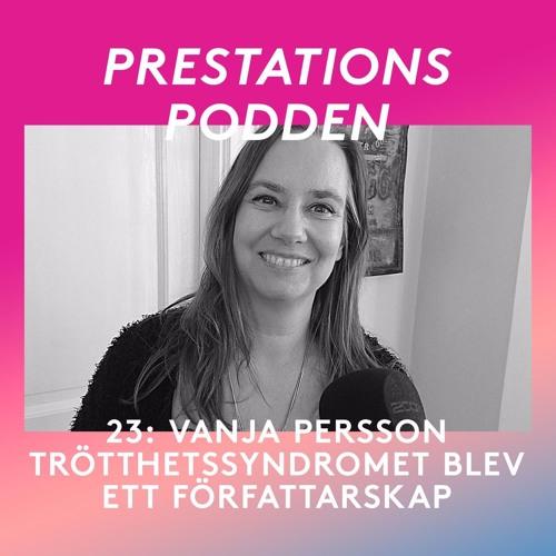 23: Vanja Persson - Stress och kroniskt trötthetssyndrom blev författarskap