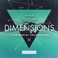 DIMENSIONS - Experimental - Soundscapes   www.loopmasters.com