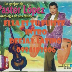 Pastor Lopez Ella Es Tu Fuiste Fix Deejay Latino