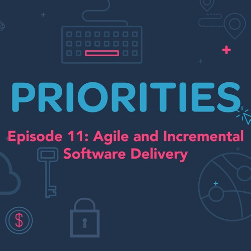 Priorities — Episode 11: Agile and Incremental Software Delivery