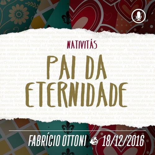 Nativitás: Pai da Eternidade - 18/12/2016 - Fabrício Ottoni