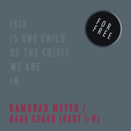 [FREE DOWNLOAD] Kamarad Meyer - Rage Gegen (Part I - V)