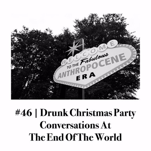 Episode #46 | Drunk Christmas Party Conversations At The End Of The World