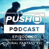 Was Final Fantasy XV Worth The Wait?   Push Square Podcast - Episode 20