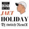 JAET - Holiday (Feat. Nas & AZ)(Dj Twitch Reggae Remix)