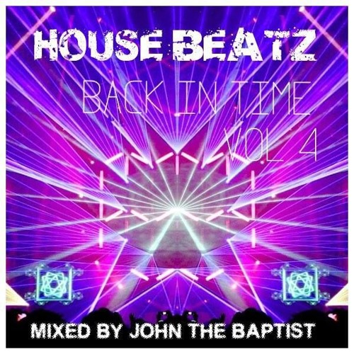 House Beatz Back In Time Vol 4 Mixed By John The Baptist