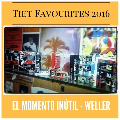 Tiet Favourites 2016 Weller - El Momento Inutil