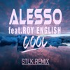 Alesso feat. Roy English - Cool (STLK Remix)