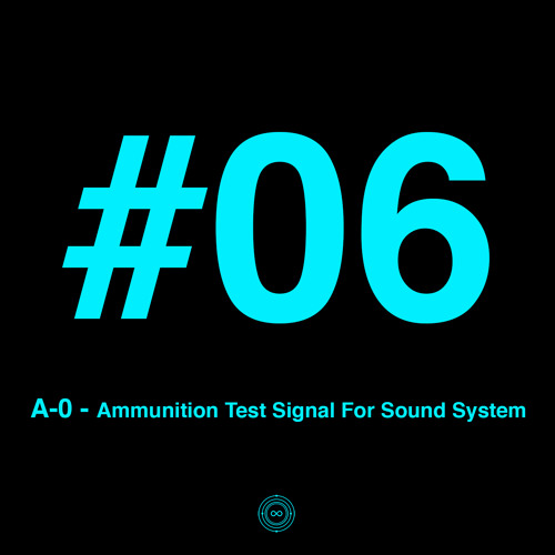 A-0 - Ammunition Test Signal For Sound System by Infinite Machine