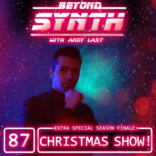 Beyond Synth - 87 - Christmas Show Season Finale