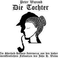 Sherlock Holmes & Dr. Watson: Die Tochter (Hörspiel komplett, Dezember 2016)