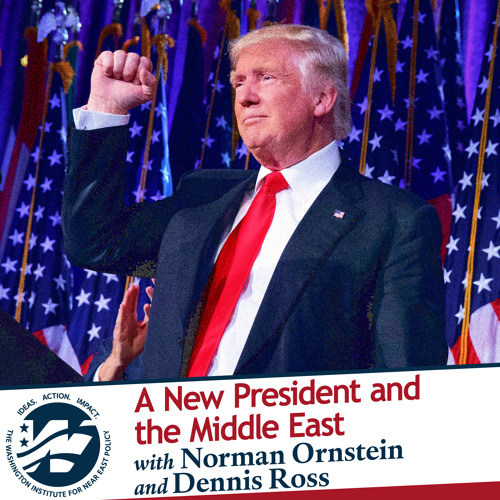 A New President and the Middle East with Norman Ornstein and Dennis Ross
