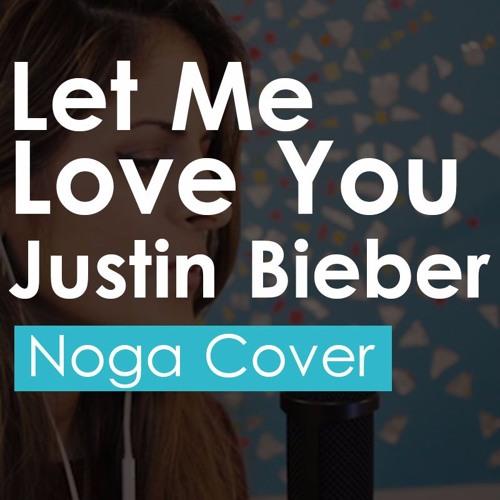 Download Lagu Justin Bieber Let Me Love You: Let Me Love You- DJ Snake Ft. Justin Bieber /Noga Cover By