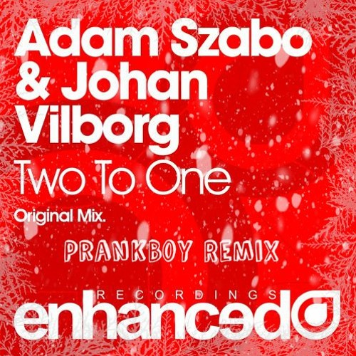 Adam Szabo & Johan Vilborg - Two To One(PrankBoy Remix)