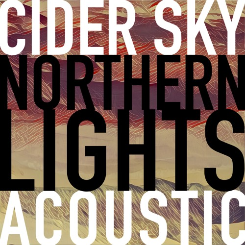 Northern Lights (Acoustic) by Cider Sky | Free Listening on