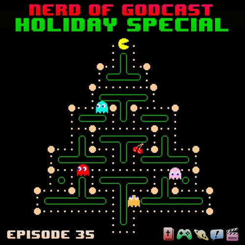 Episode 35 // Nerd of God Holiday Special