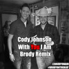Cody Johnson - With You I Am (Brody Remix)