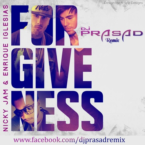 Forgiveness Ft.Nicky Jam & Enrique Iglesias (Extended Mix)- DJ Prasad Remix Utg
