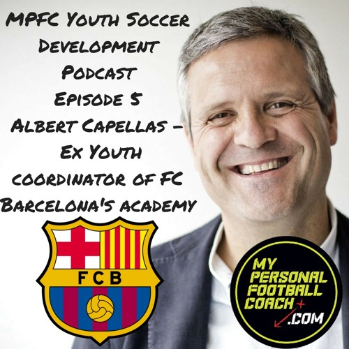 MPFC Youth Soccer Development Podcast Episode 5 Albert Capellas