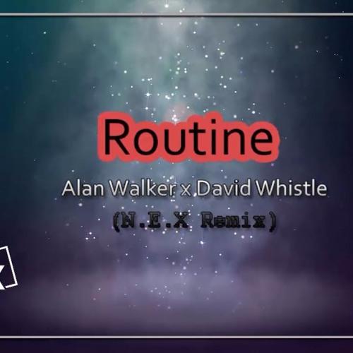 Alan Walker x David Whistle - Routine (N.E.X Remix