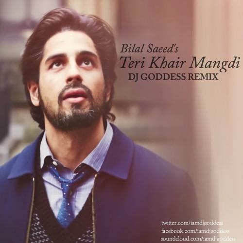 Teri Khair Mangdi - Bilal Saeed (DJ GODDESS Remix) by DJ