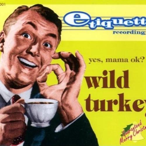 Wild Turkey / yes, mama ok?