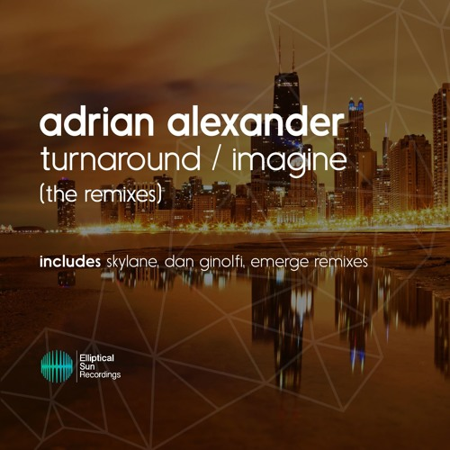 Adrian Alexander - Turnaround / Imagine [ The Remixes ] OUT NOW