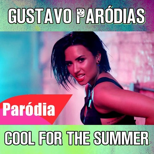 Baixar Demi Lovato - Cool For The Summer (Paródia/Redublagem) Gustavo Paródias