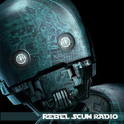 Rebel Scum Radio - Rogue One : A Star Wars Story Special (**SPOILERS**)