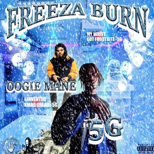 FREEZA BURN FULL ALBUM 5G x OOGIE MANE