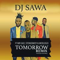 DJ SAWA - TOMORROW REMIX feat. MR EAZI,STONEBWOY & MOELOGO (Prod.By Eyoh Soundboy)