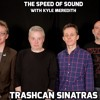 The Speed of Sound with Kyle Meredith: Trashcan Sinatras
