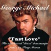 George Michael-Fast Love - Unreleased