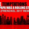The Temptations - Papa Was A Rolling Stone (Frenckel 2017 Remix)