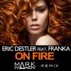 Eric Destler feat. Franka - On Fire (Mark Ivanov Remix)(Remastered)