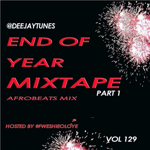 @deejaytunes Vol 129 Afrobeats Mix Part 1 - Hosted By #fweshieoloye