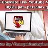 TubeMate Link YouTube Video Descargador En Inglés Para Personas Que Viven En España