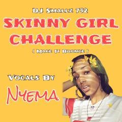 Skinny Girl Challenge ( Make It Bounce )Feat. Nyema