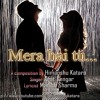 Mera Hai Tu Singer - Amit Sengar Music - Himanshu Katara Lyrics - Manish Sharma
