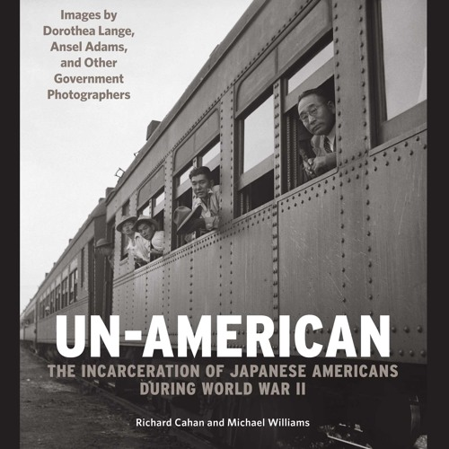 Talk Nation Radio: Richard Cahan on the Forced Removal and Incarceration of Japanese Americans