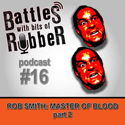 #16 - Rob Smith, Master Of Blood: Part 2
