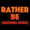 Rather Be (Marimba Remix)