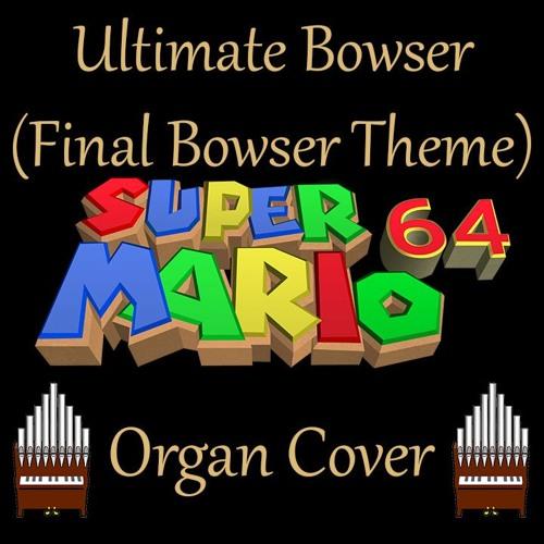 Ultimate Bowser (Final Bowser Theme) Super Mario 64 Organ