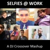 Selfies @ Work (DJ Crossover 2016 Year-End Mashup)